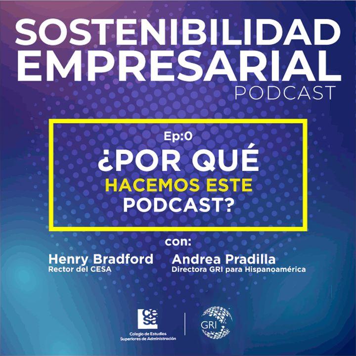 EP 00:  ¿Por qué Sostenibilidad Empresarial? con Henry Bradford y Andrea Pradilla