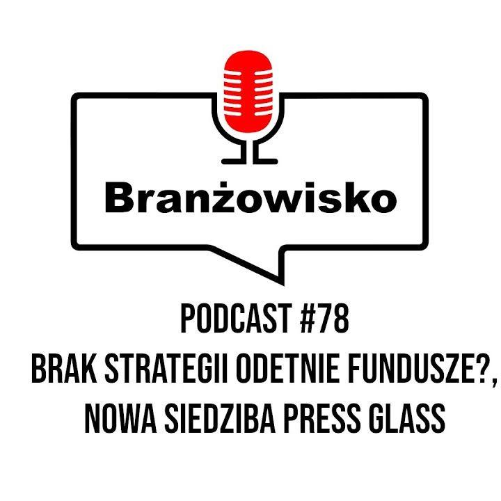 Branżowisko #78 - Brak strategii odetnie fundusze? Nowa siedziba Press Glassu
