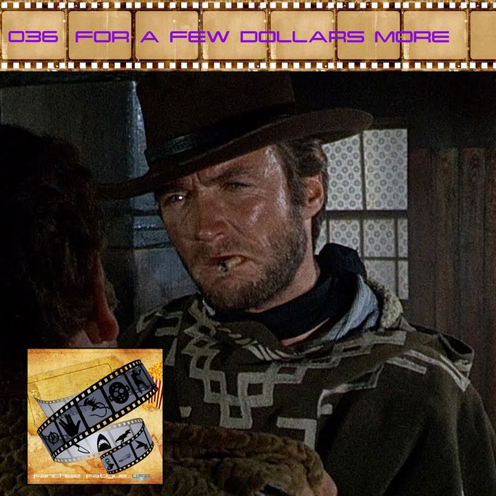 FF: 036: For a Few Dollars More