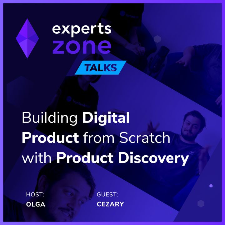 Product Discovery: Building Digital Product from scratch - Experts Zone Talks #9 | frontendhouse.com