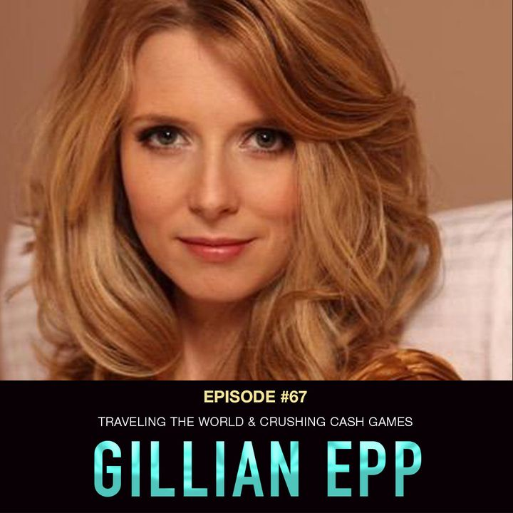 #67 Gillian Epp: Traveling the World & Crushing Cash Games