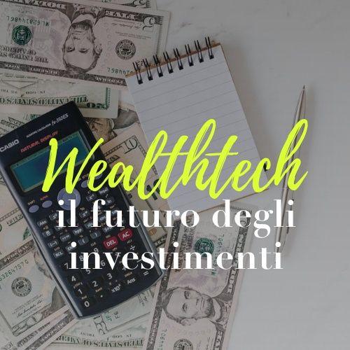 Wealthtech: il futuro degli investimenti