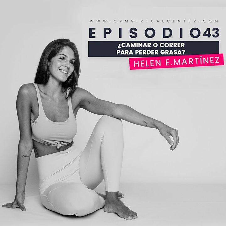 Cap. 43 : ¿Caminar o correr para perder grasa? - Helen Martínez