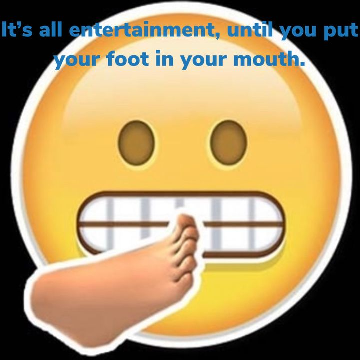 Bonus Episode #4 - An In-Between-y... It's All Entertainment Until You Put Your Foot In Your Mouth