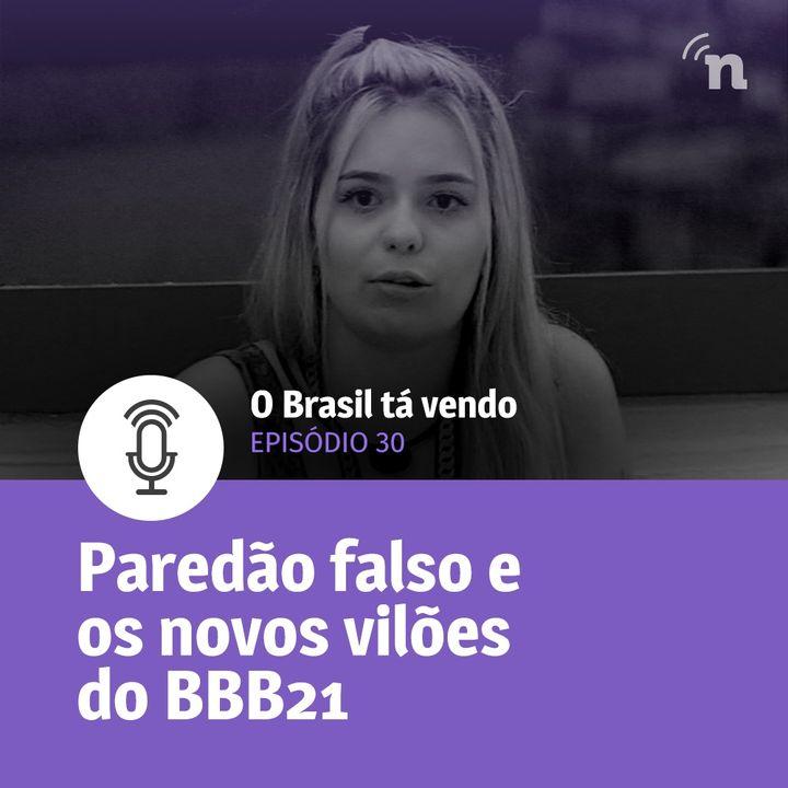 #30 - O paredão falso e os novos vilões do BBB21