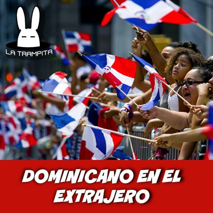 EP5. Dominicano en el Extranjero