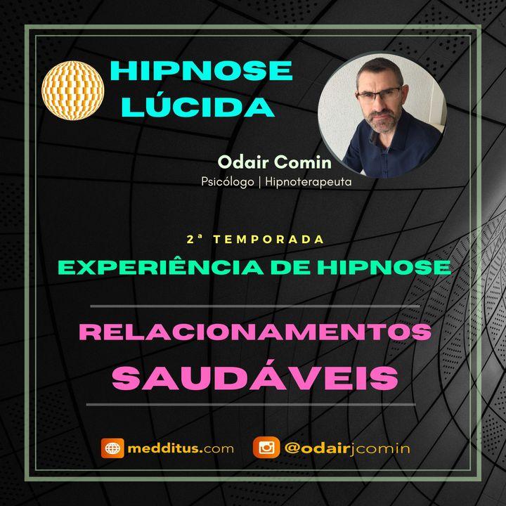 #17 | Experiência de Hipnose para Construir Relacionamentos Saudáveis | Odair Comin