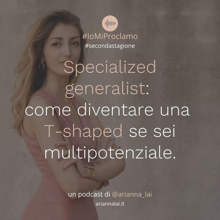#21 - Specialized generalist: come diventare una T-shaped se sei multipotenziale.