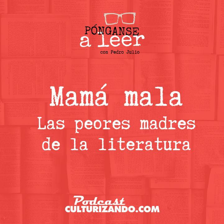 E10 • Mamá mala, las peores madres de la literatura •  Culturizando