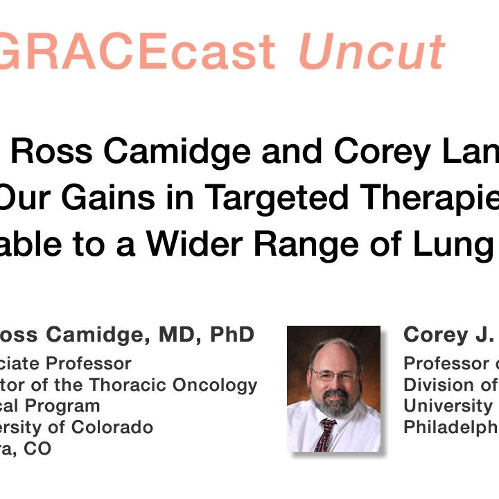 Drs. Ross Camidge and Corey Langer: Will Our Gains in Targeted Therapies Be Generalizable to a Wider Range of Lung Cancers?