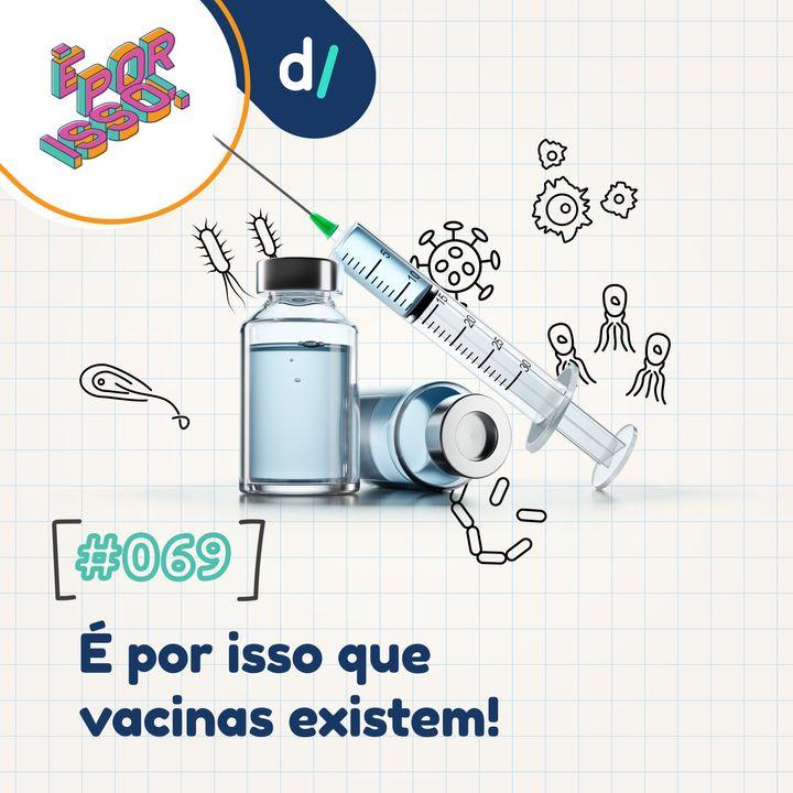 É Por Isso! #69 - É por isso que vacinas existem! 💉