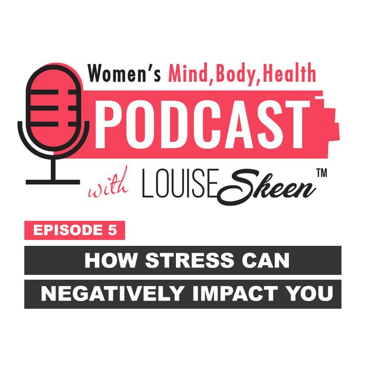 How Stress Can Negatively Impact You - Episode 5