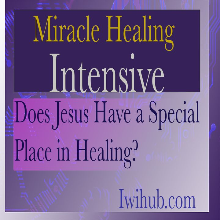 Does Jesus have a special place in healing? Miracle Healing Intensive 7 with Wim