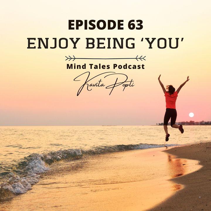 Episode 63 - Enjoy being 'YOU'