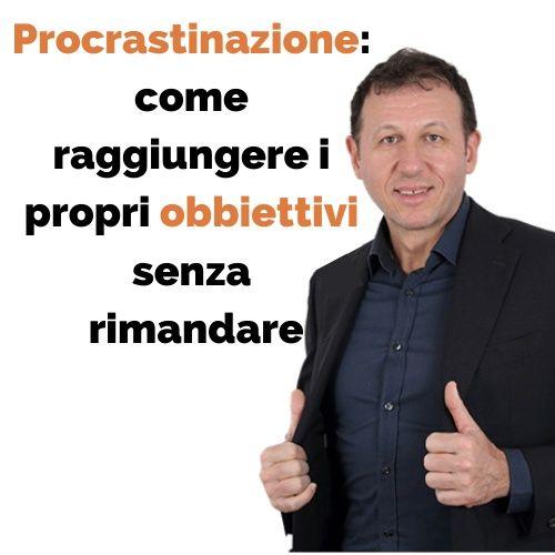 Procrastinazione: come raggiungere i propri obbiettivi senza rimandare