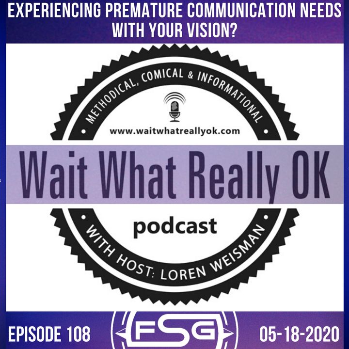Experiencing premature communication needs with your vision.