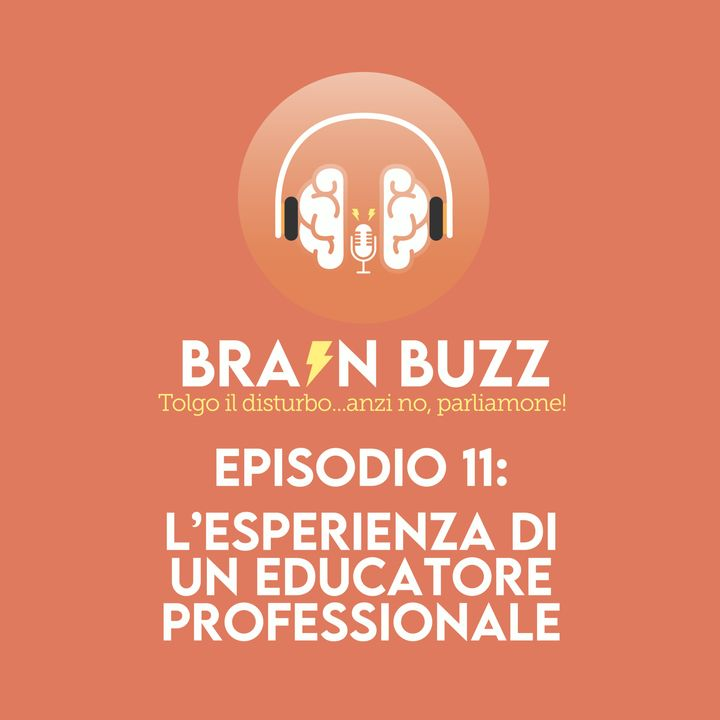 Brain Buzz - P11 - Tolgo il disturbo... anzi no, parliamone - L'esperienza di un educatore professionale