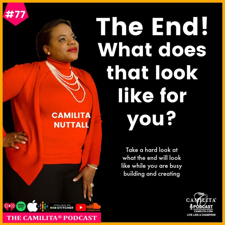 77: Camilita Nuttall   The End! What Does That Look Like for You?