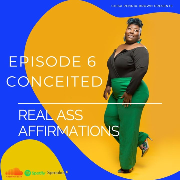"""Real Ass Affirmations """"Conceited"""""""