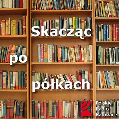 Skacząc po półkach odc. 32   Radio Katowice