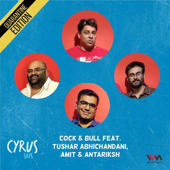 Ep. 531: Cock & Bull feat. Tushar Abhichandani, Amit & Antariksh