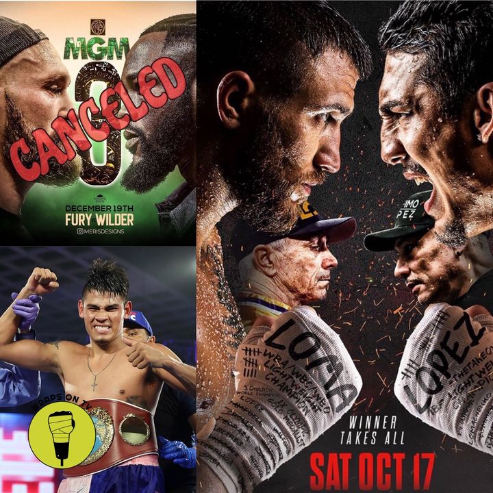 Fury v Wilder cancelled!! Loma v Lopez preview!!