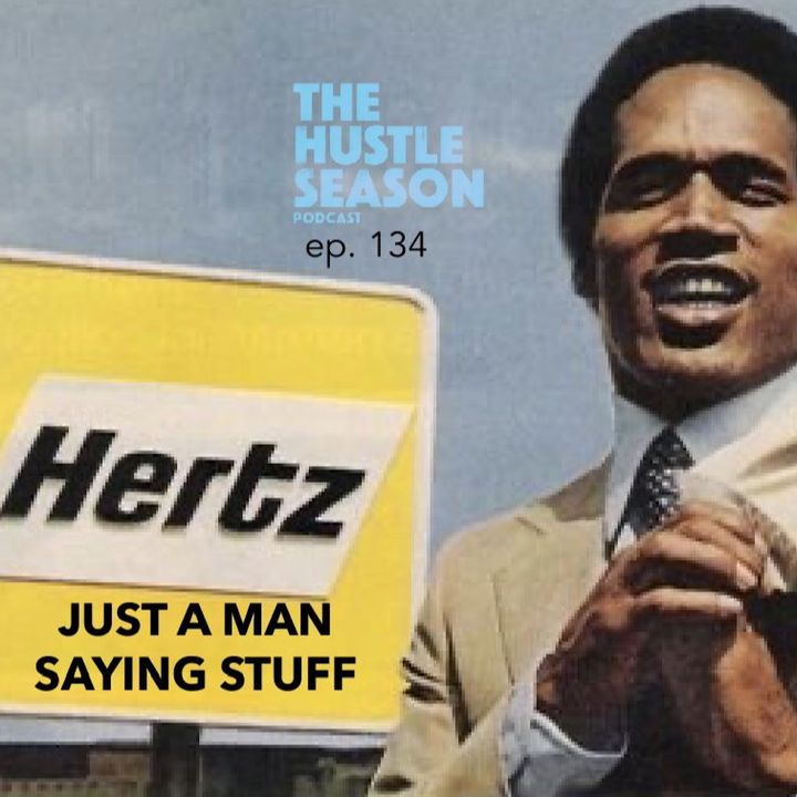The Hustle Season: Ep. 134 Just a Man Saying Stuff