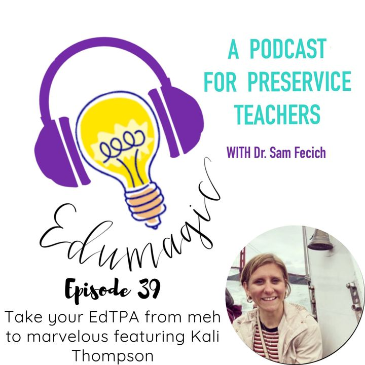 "Take your EdTPA from ""Meh"" to ""Marvelous"" featuring Kali Thompson E39"