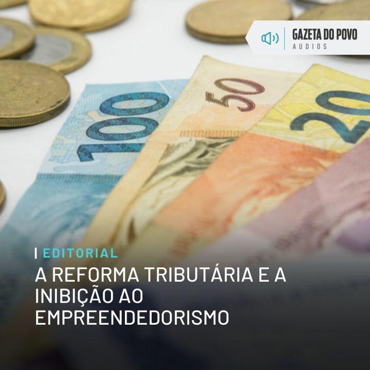 Editorial: A reforma tributária e a inibição ao empreendedorismo