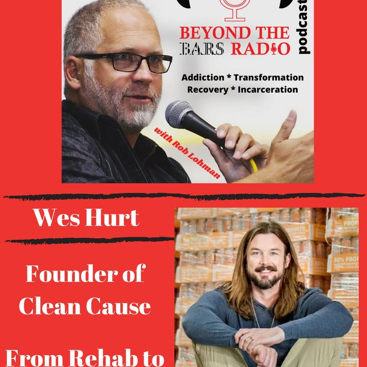 From Rehab to Reintegration : Wes Hurt with CLEAN Cause