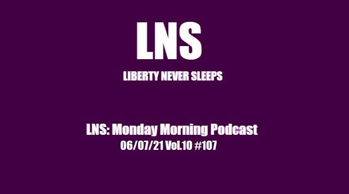LNS: Monday Morning Podcast 06/07/21 Vol.10 #107