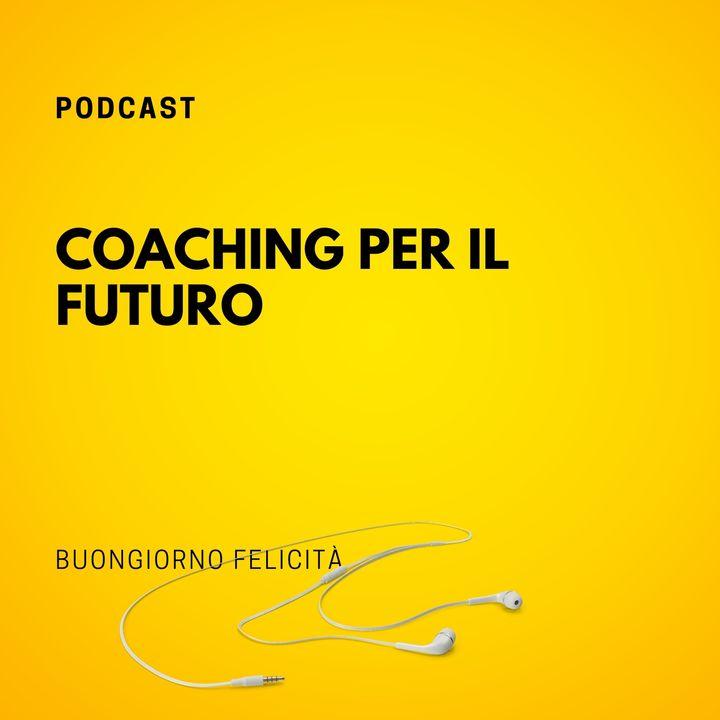 #735 - Coaching per il futuro | Buongiorno Felicità