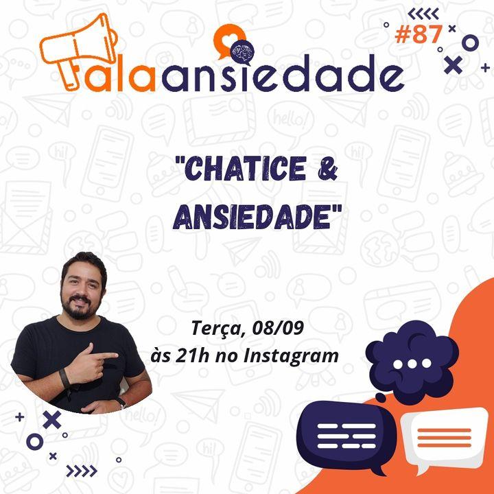 #87 Chatice e Ansiedade