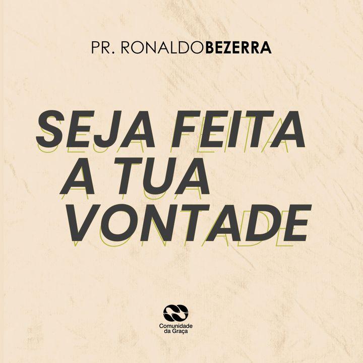 SEJA FEITA A TUA VONTADE // pr. Ronaldo Bezerra