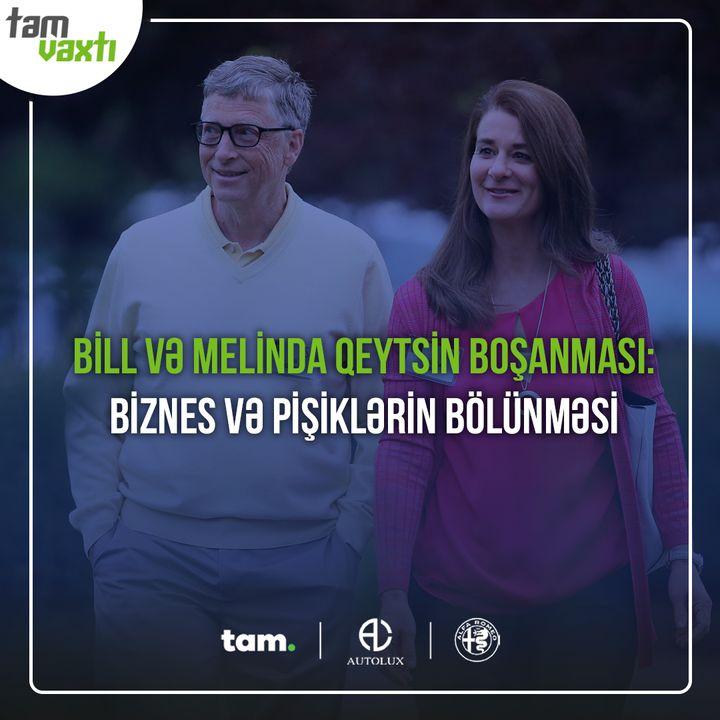 Bill və Melinda Qeytsin boşanması: Biznes və pişiklərin bölünməsi | Uğur yolu #7