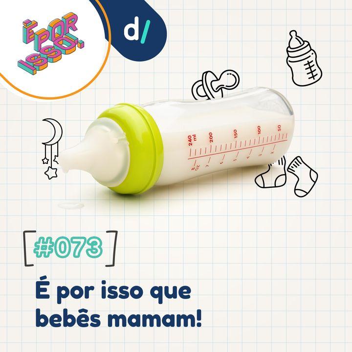 É Por Isso! #73 - É Por Isso que bebês mamam! 🍼