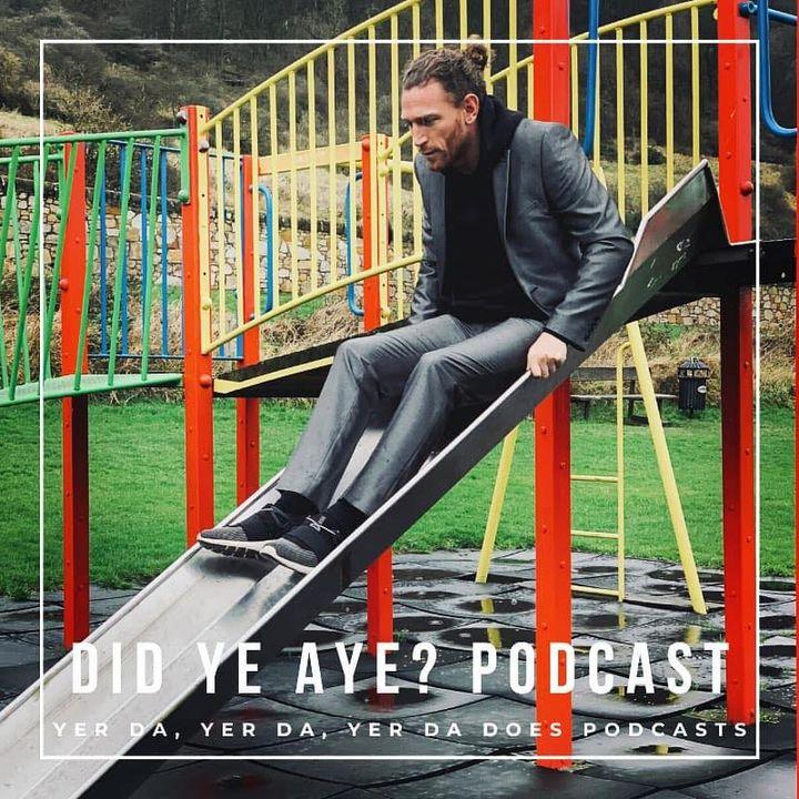 Did Ye Aye? Podcast