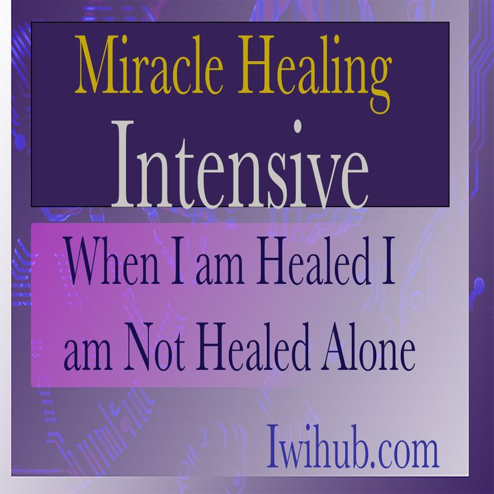 When I am Healed I Am Not Healed Alone, Miracle Healing Intensive 6 with Wim