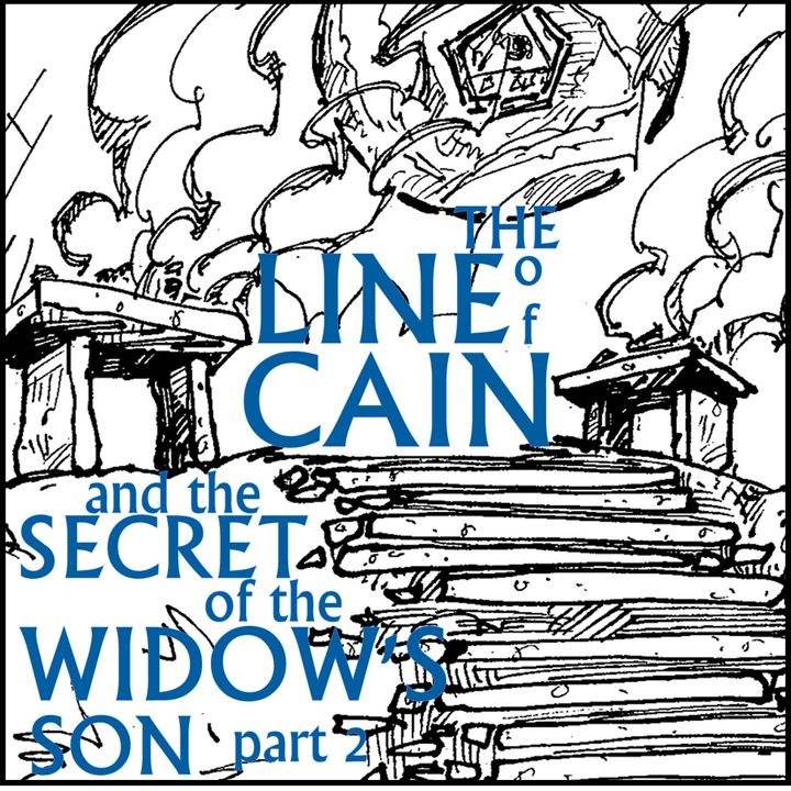 The Line of Cain, The Freemasonic Secret of the Widow's Son pt2
