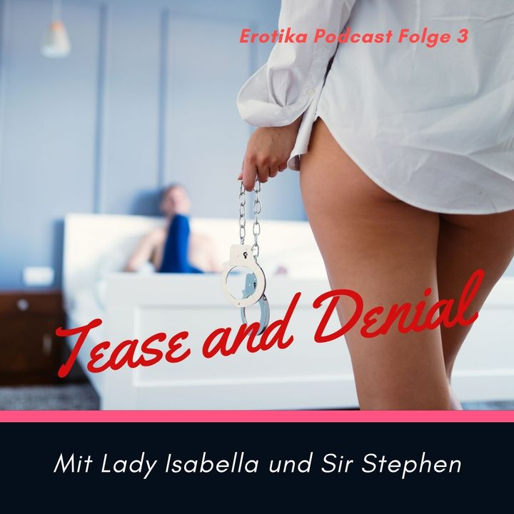 Erotika Podcast Folge 3 Thema Tease and Denial