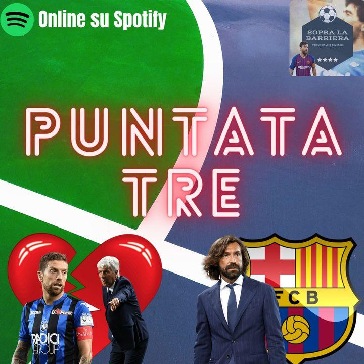 Puntata Tre: Papu Gomez è finito l'amore? Contro il Barcellona ecco la Juve di Pirlo. Inter, che reazione!