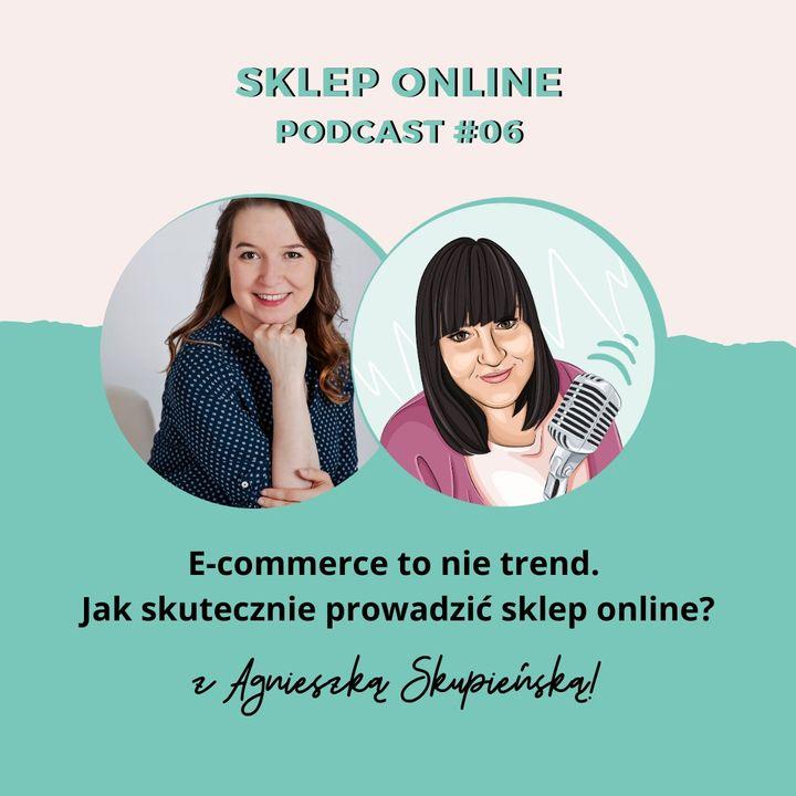PODCAST #06: E-commerce to nie trend. Jak skutecznie prowadzić sklep online?