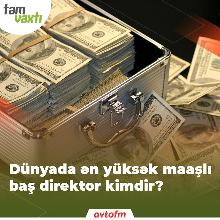 Dünyada ən çox maaşlı baş direktor kimdir? | Tam vaxtı #140