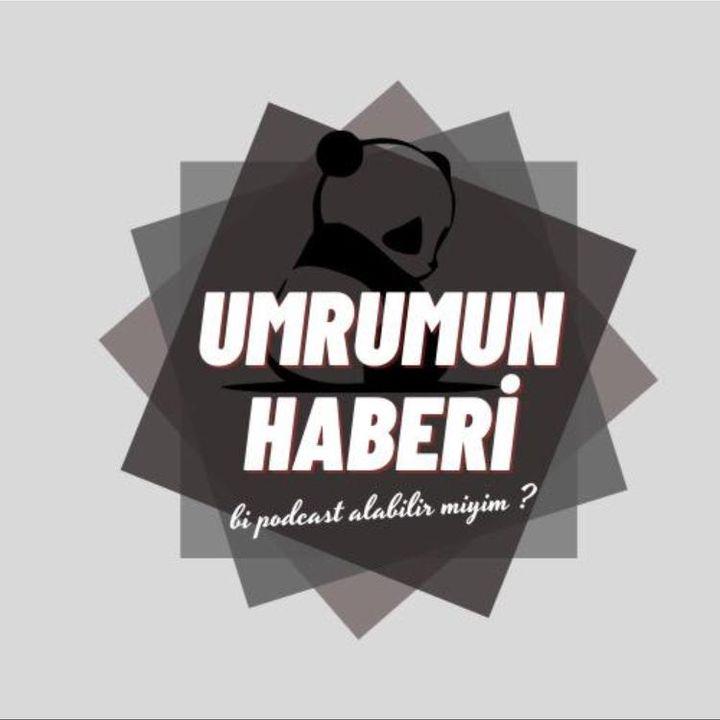 Podcast - Umrumun Haberi
