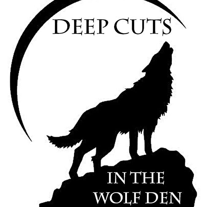 3/27 Deep Cuts in the Wolf Den Episode #87