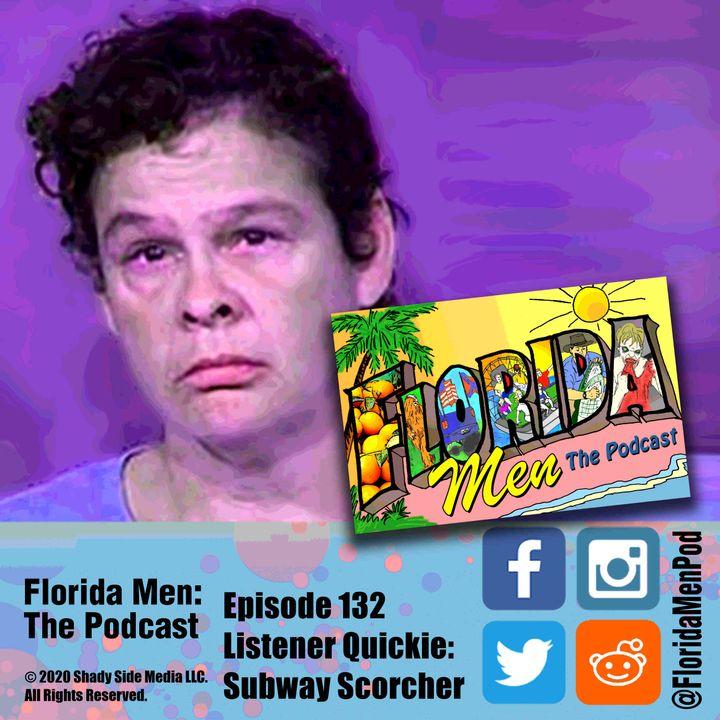 132 - Listener Quickie: Subway Scorcher