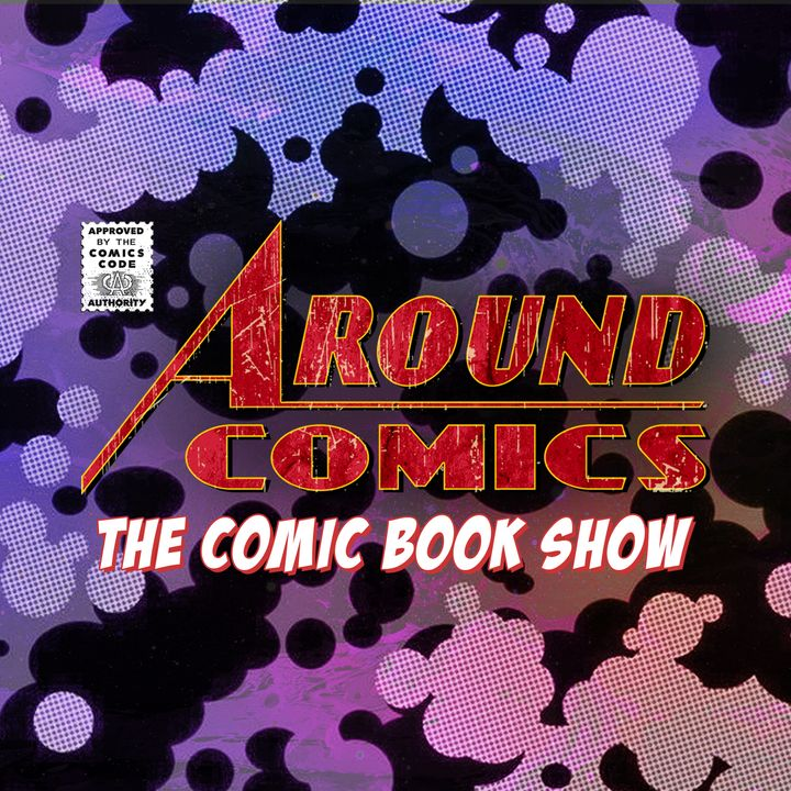 Around Comics Ep. 234 - FREE COMICS!