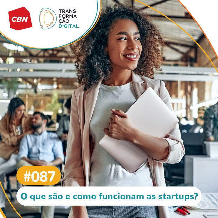 Transformação Digital CBN #87 -  Importância do Ecossistema de Startups para o mercado