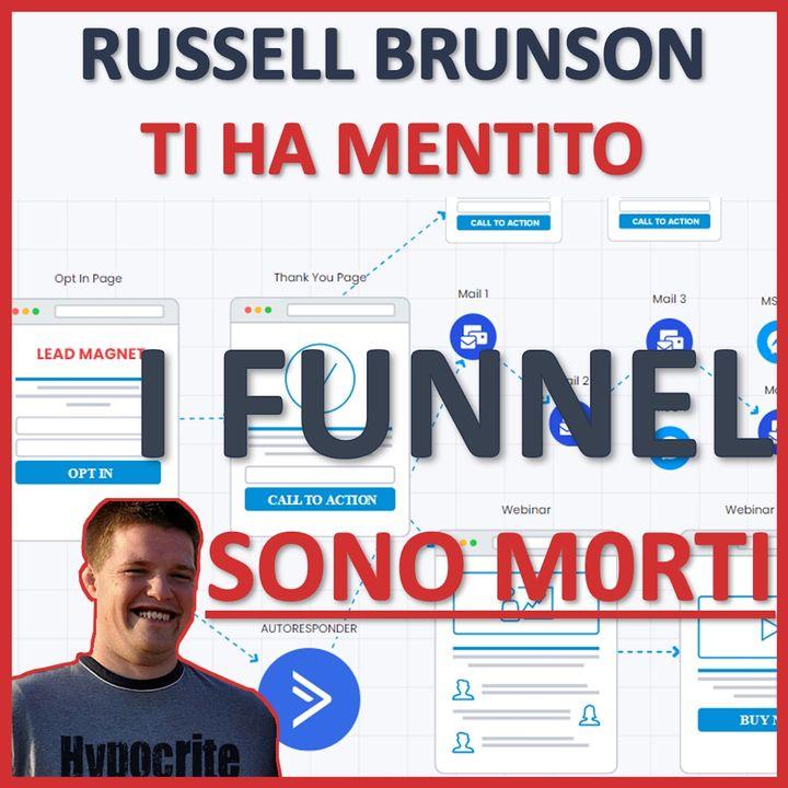 Russell Brunson ti ha mentito: I FUNNEL SONO M0RTI