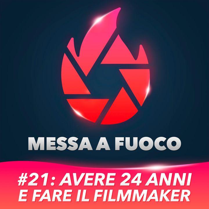 #21: Avere 24 anni e fare il Filmmaker